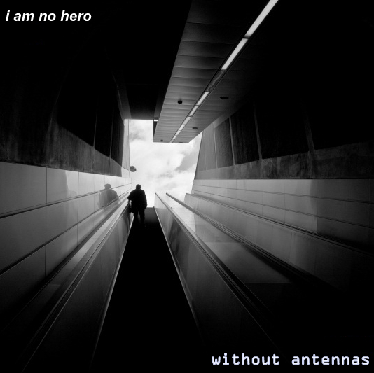 I Am No Hero - Without Antennas