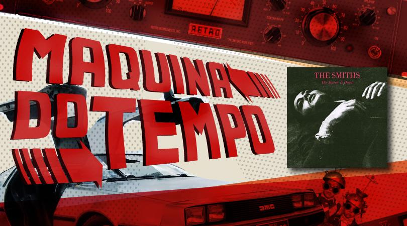 The Smiths – The Queen is Dead (1986) | Máquina do Tempo #3