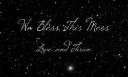 We Bless This Mess – Love and Thrive