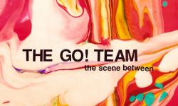 The Go! Team – The Scene Between